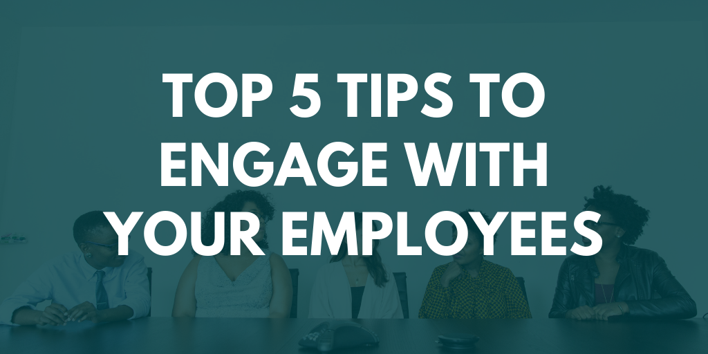 Top 5 tips to engage with your employees