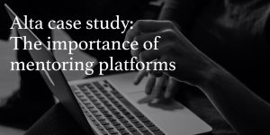 Alta case study: the importance of mentoring platforms