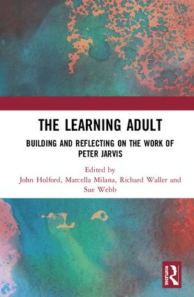 The Learning Adult Building and Reflecting on the Work of Peter Jarvis